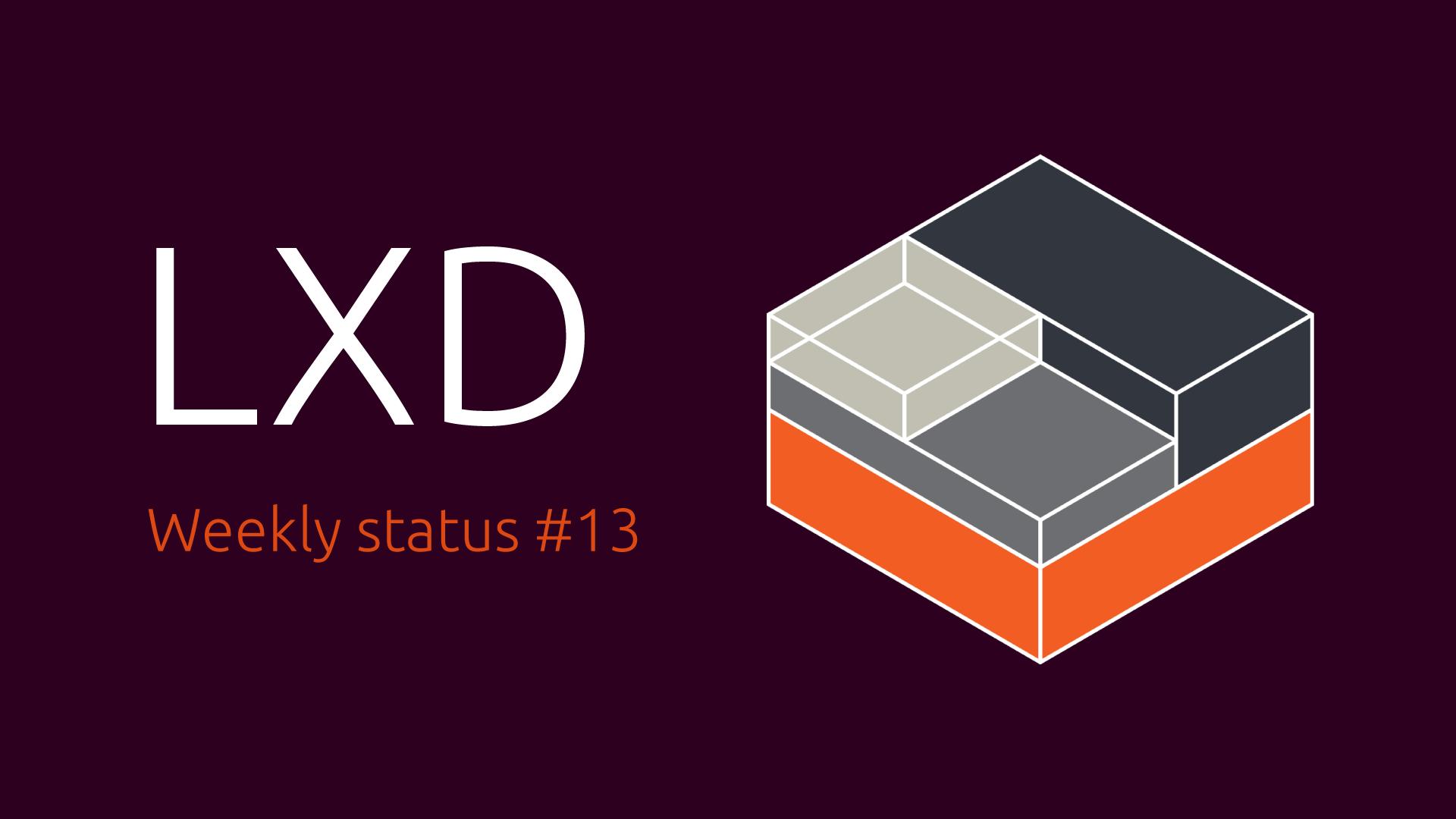 LXD Weekly Status 13